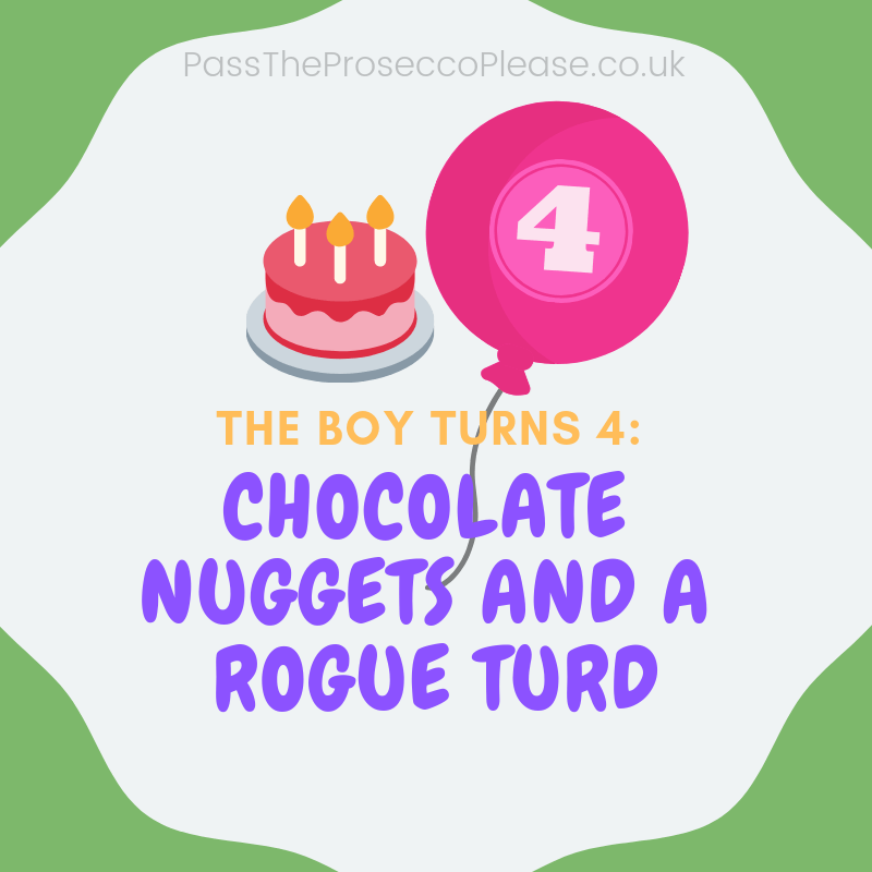 The boy turns 4: chocolate nuggets and a rogue turd